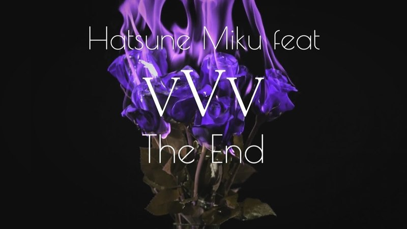 Hatsune Miku feat VVV - The End