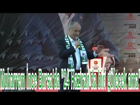 Muharrem İnce Bursa'da 24 Haziran'da biri gülecek ama miting konuşmasının tamamı
