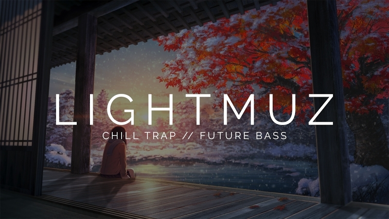 LIGHTMUZ | Chill Trap Future Bass Mix