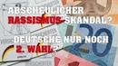 Abscheulicher Rassismus Skandal Deutsche nur noch 2 Wahl