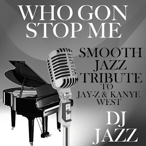 Dj Jazz альбом Who Gon Stop Me (Smooth Jazz Tribute to Jay-Z & Kanye West)