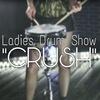 • Ladies Drum Show • CRUSH •
