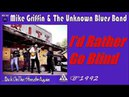 Mike Griffin The Unknown Blues Band - I'd Rather Go Blind (Kostas A~171)