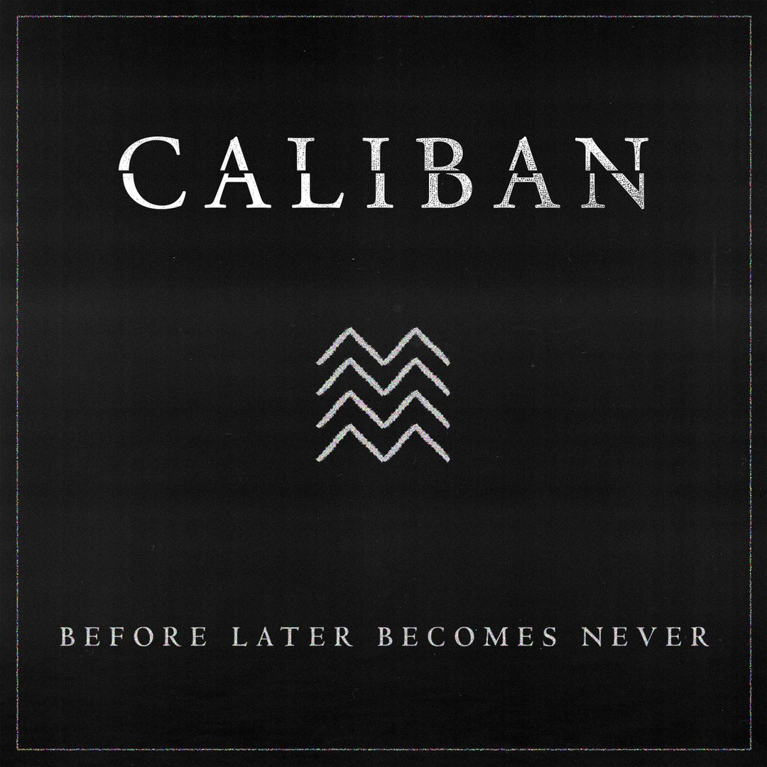Caliban - Before Later Becomes Never (Single)