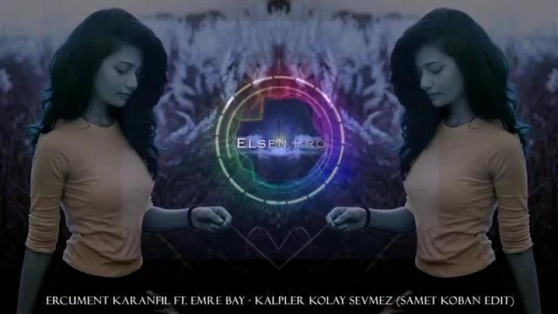 Ercüment Karanfil ft. Emre Bay - Kalpler Kolay Sevmez (Samet Koban Edit) 2018.mp4