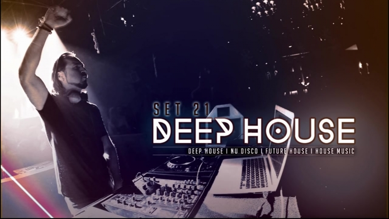 DEEP HOUSE SET 21 - AHMET KILIC 2018