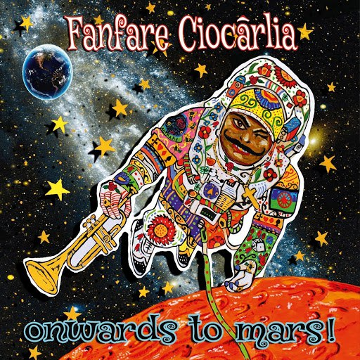 Fanfare Ciocărlia альбом Onwards to Mars!