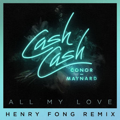 Cash Cash альбом All My Love (feat. Conor Maynard) [Henry Fong Remix]