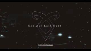 Shadowhunters I Nor Our Last Hunt