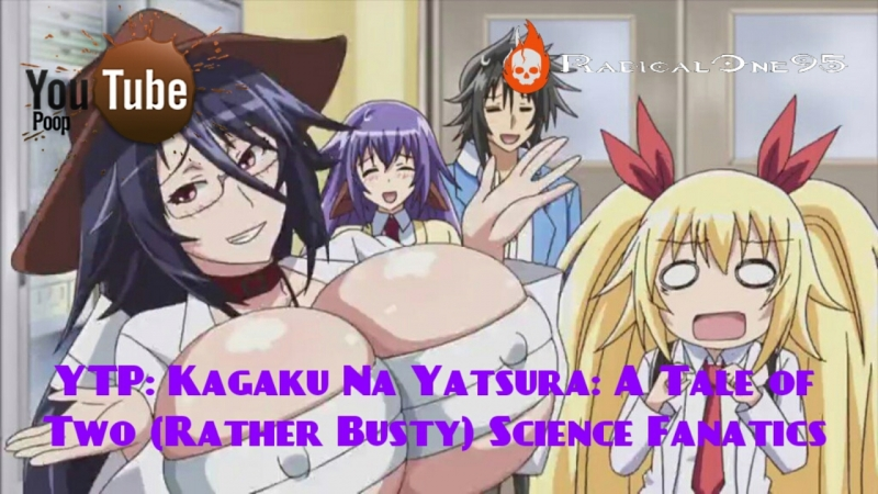 YTP: Kagaku Na Yatsura: A Tale of Two (Rather Busty) Science Fanatics (Reupload from YouTube)