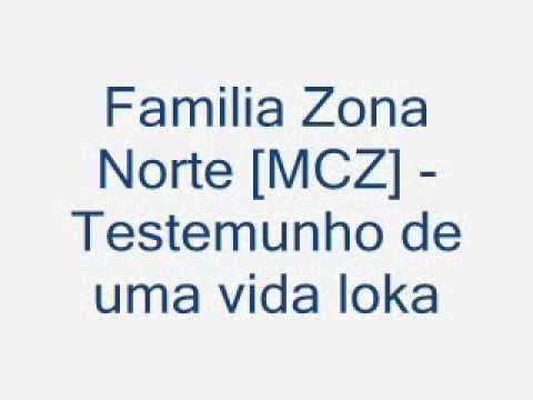Familia Zona Norte [MCZ] - Testemunho de uma vida loka