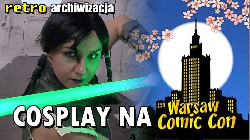 Cosplay na Warsaw Comic Con Spring Edition 2018 | Retro archiwizacja - odcinek 399