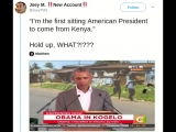 Im the first sitting American President to come from Kenya. Hold up, WHAT!