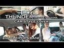 Imagine Dragons - Thunder SUPER! Car Cover by LOLLIPOPS BAND, Софья Филиппова и Мариам Джалагония