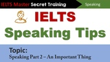 IELTS Speaking Part 2 Practice - An Important Thing