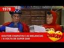 Chapolin Doutor Chapatin e as melancias A volta do Super Sam 1978