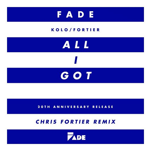 Fade альбом All I Got (Chris Fortier Remixes)