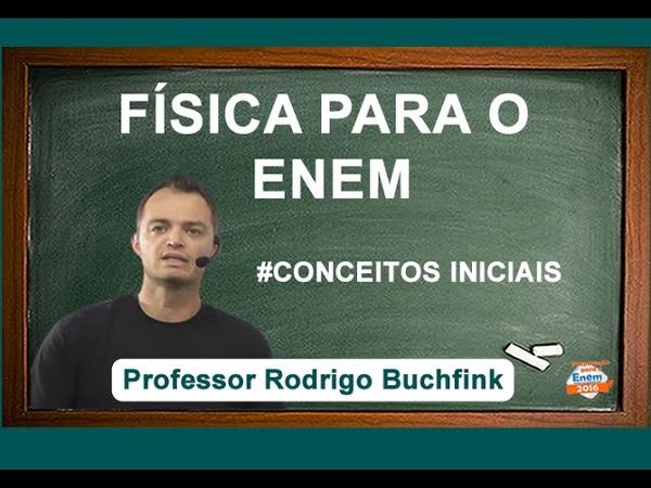 Conceitos Iniciais de Física para o ENEM - Prof. Rodrigo Buchfink