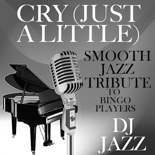 Dj Jazz альбом Cry (Just a Little) [Smooth Jazz Tribute to Bingo Players]