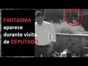 Fantasma aparece durante visita de DEPUTADO