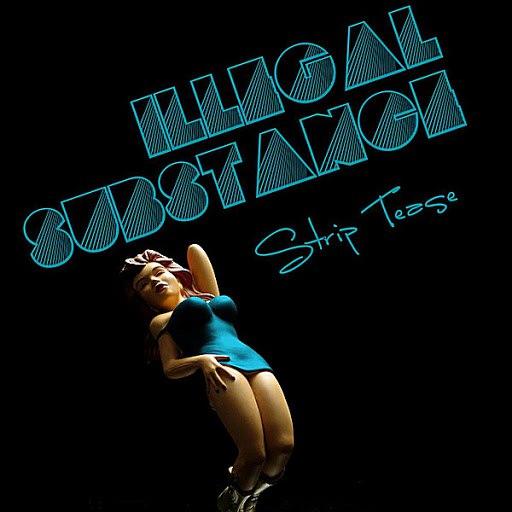 Illegal Substance альбом Strip Tease