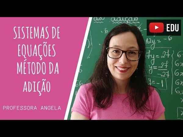 Sistemas de Equações - Método da Adição - Professora Angela