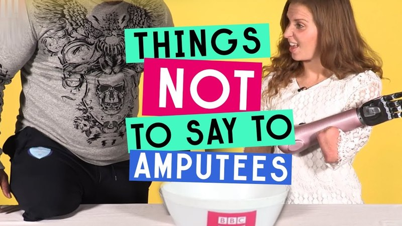 Things Not To Say To Amputees