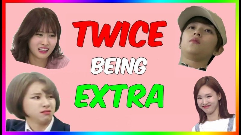 TWICE BEING EXTRA FOR 7 MINUTES STRAIGHT