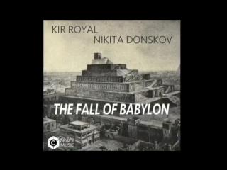 Kir Royal & Nikita Donskov - The Fall Of Babylon