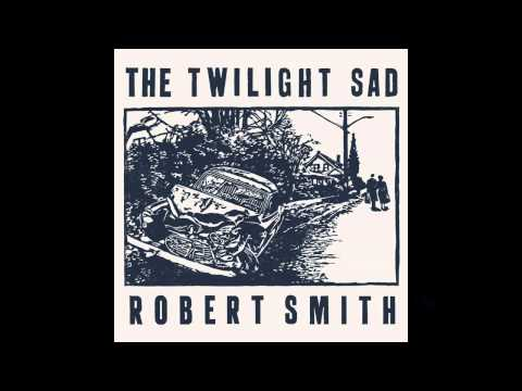 The Twilight Sad - There's a Girl in the Corner (Robert Smith version)