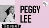 Peggy Lee - Peggy Lee, Jazz Songs, Jazz Pearls