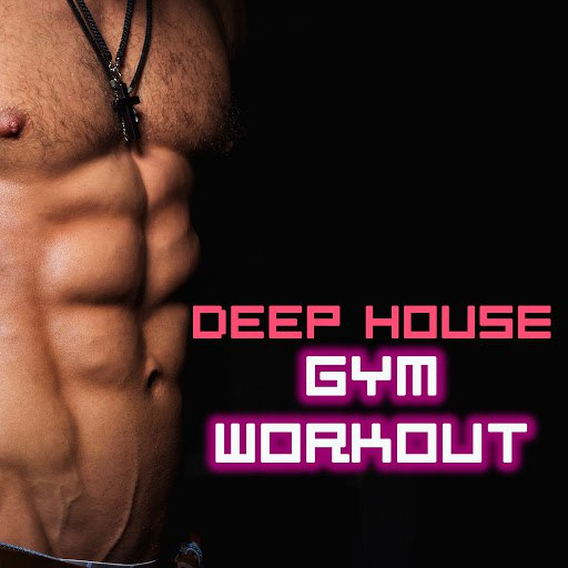 Deep House альбом Deep House Gym Workout - Motivational Songs for Working Out