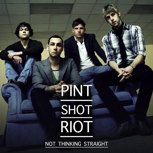 Pint Shot Riot альбом Not Thinking Straight