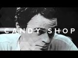 C A N D Y S H O P Ted Bundy