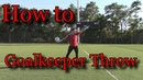 Goalkeeper training How Goalkeepers Throw a Soccer Ball