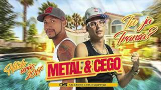 MC METAL E MC CEGO ABUSADO - TU JÁ TRANSA - MÚSICA NOVA