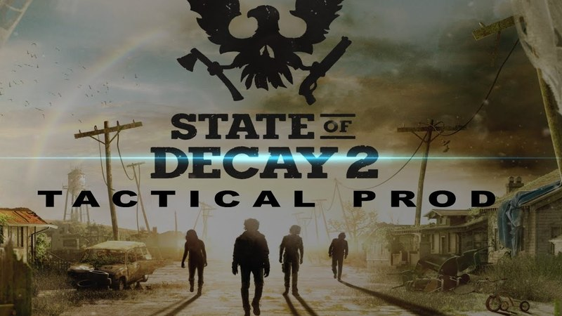 STATE OF DECAY 2 TACTICAL PROD