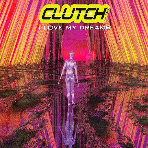 Clutch альбом I Love My Dreams (Clutch are Back)