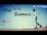 Dj Begga - Yash Yash (Begmyrat Annamyradow) 2018