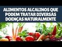 Alimentos Alcalinos Que Podem Tratar Diversas Doenças Naturalmente