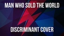 Man Who Sold The World (Discriminant Cover)