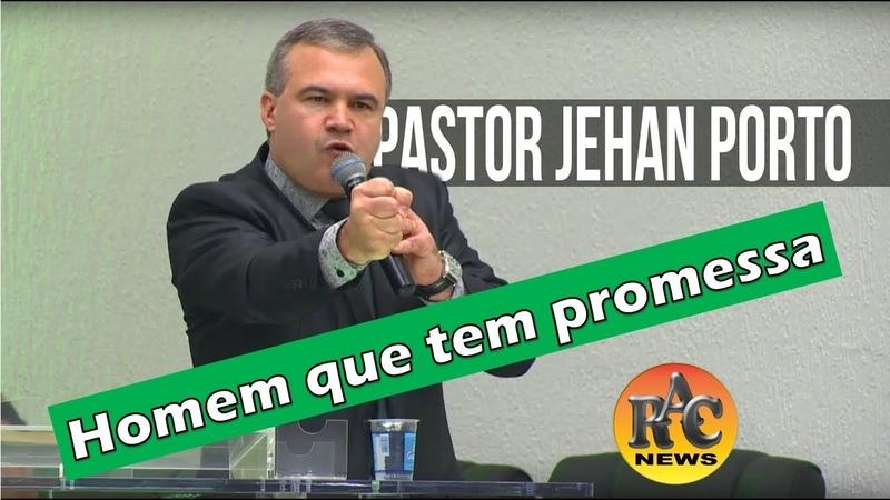 Pregação Evangélica 2018 - Pr Jehan Porto - Homem que tem promessa