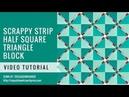 Scrappy strip half square triangle - video tutorial