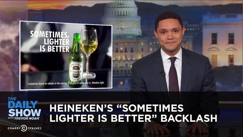 """Heineken's Sometimes Lighter is Better"""" Backlash The Daily Show"""