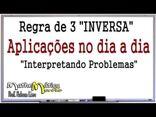 REGRA DE TRÊS - INTERPRETAÇÃO DE PROBLEMAS - Prof. Robson Liers - Mathematicamente