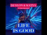 DJ SLON  KATYA ft. Роман Василенко - LIFE IS GOOD (Official Clip)