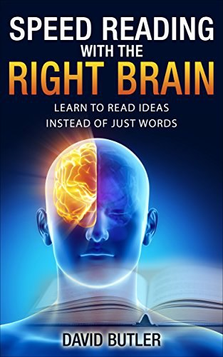 Speed Reading with the Right Brain: Learn to Read Ideas Instead of