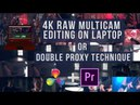 4K RAW multicam editing on laptop tutorial or Double Proxy technique