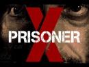 Заключенный Икс Prisoner X 2016 720HD