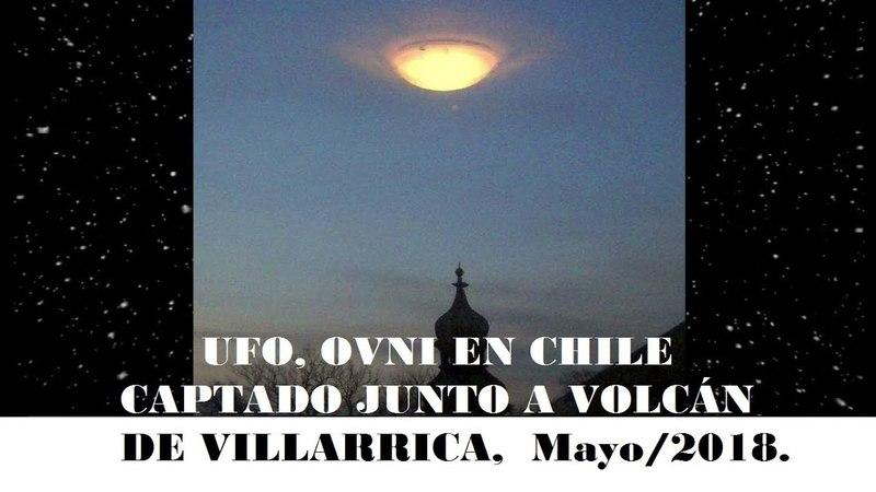 UFO, OVNI EN CIELOS DE CHILE REAL Mayo2018.